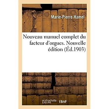Nouveau manuel complet du facteur d'orgues. Nouvelle édition: L'Orgue de dom Bedos de Celles, et tous les perfectionnements de la facture jusqu'en 1849