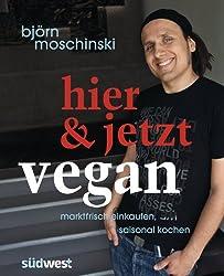 Hier & jetzt vegan: Marktfrisch einkaufen, saisonal kochen (German Edition)