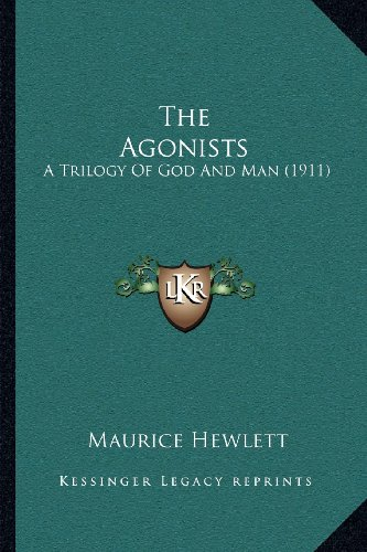 The Agonists: A Trilogy of God and Man (1911)