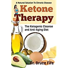 Ketone Therapy: The Ketogenic Cleanse and Anti-Aging Diet