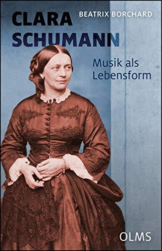 Clara Schumann. Musik als Lebensform: Neue Quellen - Andere Schreibweisen. Mit einem Werkverzeichnis von Joachim Draheim.