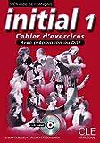 INITIAL NIVEAU 1 CAHIER D'EXERCICES AVEC PREPARATION AU DILF - METHODE DE FRANCAIS + 1 CD AUDIO