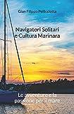 Scarica Libro Navigatori Solitari e Cultura Marinara Le avventure e la passione per il mare (PDF,EPUB,MOBI) Online Italiano Gratis