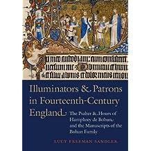 Illuminators & Patrons in Fourteenth-Century England: The Psalter & Hours of Humphrey de Bohun and the Manuscripts of the Bohun Family