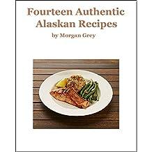 Fourteen Authentic Alaskan Recipes (English Edition)