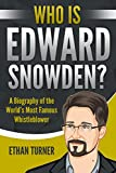 Who is Edward Snowden?: A Biography of the World's Most Famous Whistleblower (English Edition)