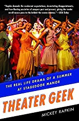 Theater Geek: The Real Life Drama of a Summer at Stagedoor Manor by Mickey Rapkin (2011-02-15)