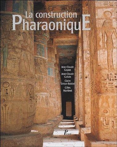 La construction Pharaonique du Moyen Empire à l'époque gréco-romaine : Contexte et principes technolohiques par Jean-Claude Goyon