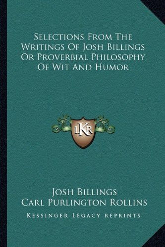 Selections from the Writings of Josh Billings or Proverbial Philosophy of Wit and Humor by Josh Billings (2010-09-10)