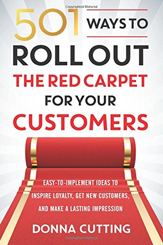 501 Ways to Roll Out the Red Carpet for Your Customers: Easy-To-Implement Ideas to Inspire Loyalty, Get New Customers, and Make a Lasting Impression