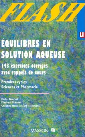 Equilibres en solution aqueuse . Premiers cycles, sciences et pharmacie : 143 exercices corrigés avec rappels de cours