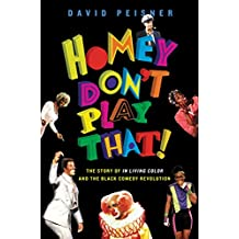 Homey Don't Play That!: The Story of In Living Color and the Black Comedy Revolution (English Edition)