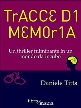 Tracce di memoria: Un thriller fulminante in un mondo da incubo: 24 di [Titta, Daniele]