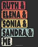 Ruth & Elena & Sonia & Sandra & Me: Notebook (Large Journal, Composition Book) (7.5 x 9.25) Great Gift For Feminists. 120 Full Width Lined Pages (60 ... Doodles, Sketching, Scrapbooking or Drawing.