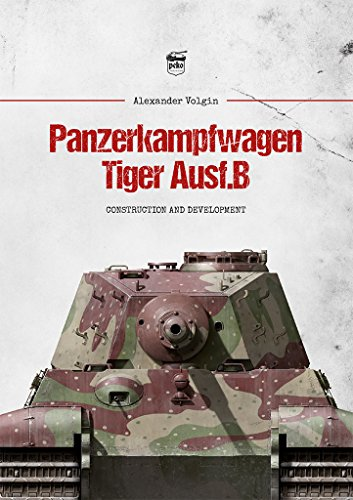 Panzerkampfwagen Tiger Ausf.B: Construction and Development por Alexander Volgin