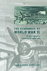 The Economics of World War II: Six Great Powers in International Comparison (Studies in Macroeconomic History)