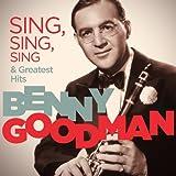 Benny Goodman - Sing, Sing, Sing & Greatest Hits (Remastered)