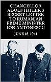 Chancellor Adolf Hitler's Secret Letter to Rumanian Prime Minister Ion Antonescu. June 18, 1941 (English Edition)