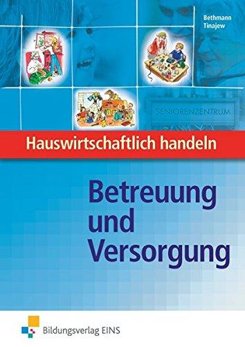 Hauswirtschaftlich handeln: Betreuung und Versorgung: Arbeitsbuch