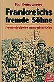 Frankreichs fremde Söhne: Fremdenlegionäre im Indochina-Krieg - Paul Bonnecarrere