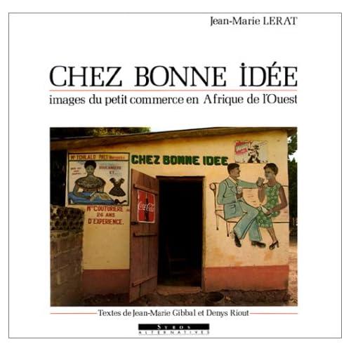 Chez Bonne Idée. Images du petit commerce en Afrique de l'Ouest