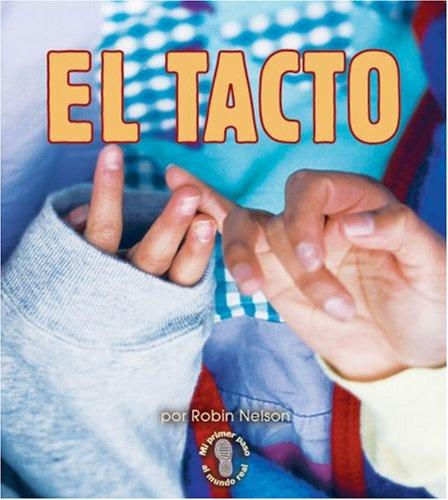 El Tacto (Mi Primer Paso Al Mundo Real - Los Sentidos/first Step Nonfiction - Senses) por Robin Nelson