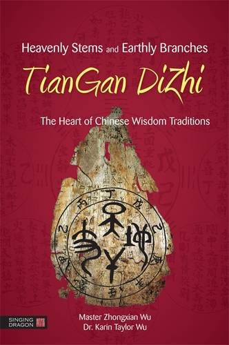 Heavenly Stems and Earthly Branches - TianGan DiZhi: The Heart of Chinese Wisdom Traditions por Zhongxian Wu