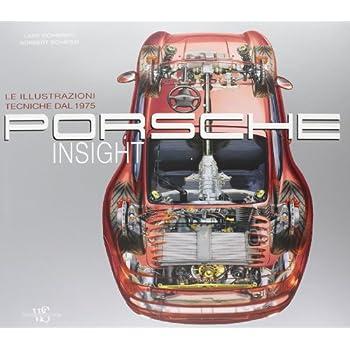 Porsche Insight. Le Illustrazioni Tecniche Dal 1975. Ediz. Illustrata