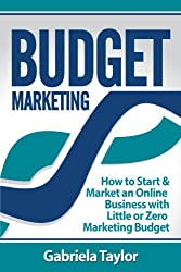 Budget Marketing: How to Start & Market an Online Business with Little or Zero Marketing Budget (Give Your Marketing a Digital Edge Series) (English Edition)