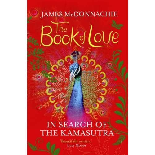 The Book of Love: In Search of the Kamasutra by James McConnachie (2008-02-01)