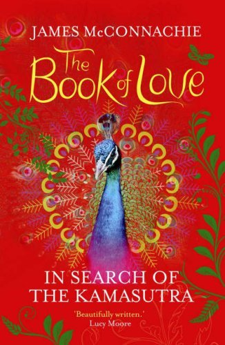 The Book of Love: In Search of the Kamasutra by James McConnachie (2008-02-01) par James McConnachie