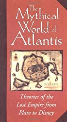 The Mythical World of Atlantis, from Plato to Disney: Theories of the Lost Empire by Jeff Kurtti (2001-06-04)