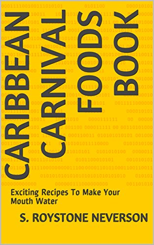 CARIBBEAN CARNIVAL FOODS BOOK: Exciting Recipes To Make Your Mouth Water (English Edition)