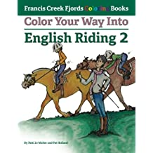 Color Your Way Into English Riding 2 (Francis Creek Fjords Coloring Books)