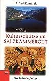 Kulturschätze im Salzkammergut: Ein Reisebegleiter - Alfred Komarek