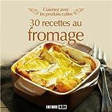 Les fromages : Cuisinez avec les produits cultes