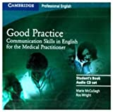 Good Practice Audio CD Set: Communication Skills in English for the Medical Practitioner (Cambridge Professional English)