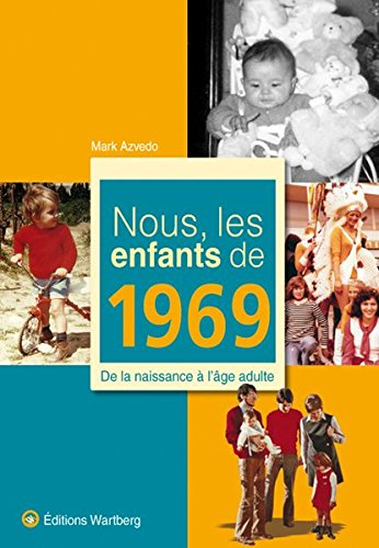Nous, les enfants de 1969: De la naissance à l'âge adulte par Mark Azvedo