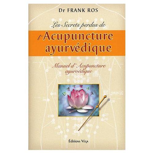 Les secrets perdus de l'acupuncture ayurvédique : Manuel d'acupuncture ayurvédique