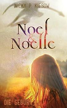 Noel & Noelle: Die Geburt von [Kiesow, Nicky P.]