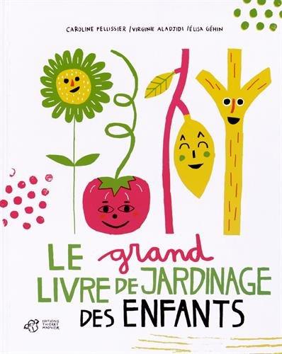 Le grand livre de jardinage des enfants / Caroline Pellissier, Virginie Aladjidi, Elisa Géhin |