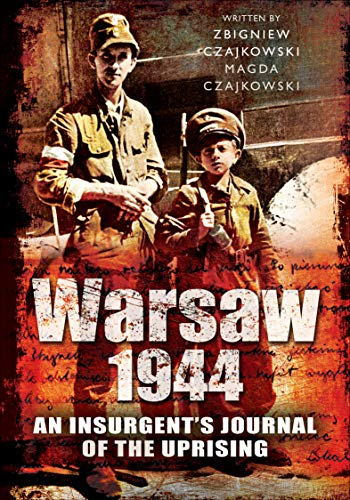 Warsaw 1944: An Insurgent's Journal of the Uprising (English Edition)