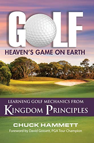 Golf, Heaven's Game on Earth: Learning Golf Mechanics from Kingdom Principles di Chuck Hammett,David Gossett