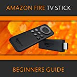 Amazon Fire TV Stick Ultimate Beginners Guide (English Edition)