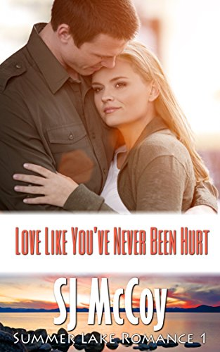 Love Like You've Never Been Hurt (Summer Lake 1) (English Edition) von [McCoy, SJ]
