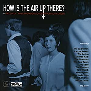 How Is The Air Up There? 80 Mod, Soul & Freakbeat Nuggets From Down Under