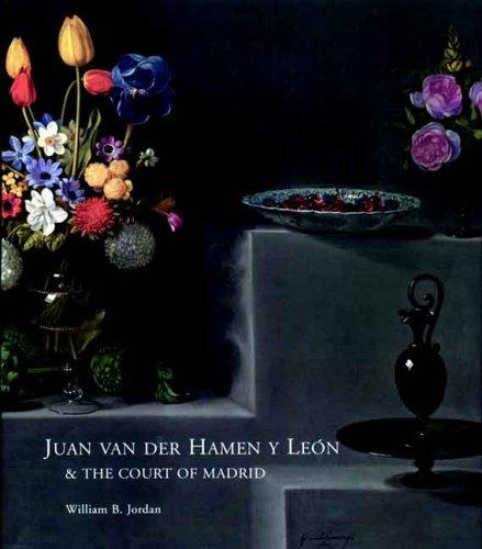 Juan Van Der Hamen y Leon and the Court of Madrid