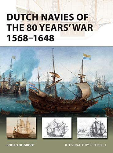 Dutch Navies of the 80 Years' War 1568–1648 (New Vanguard) por Bouko de Groot