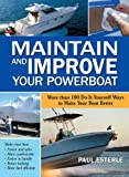Image de Maintain and Improve Your Powerboat: 100 Ways to Make Your Boat Better
