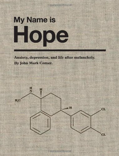 My Name is Hope: Anxiety, depression, and life after melancholy by John Mark Comer (2012) Hardcover